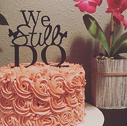 Amazon Com Usa Sales We Still Do Cake Topper Marriage