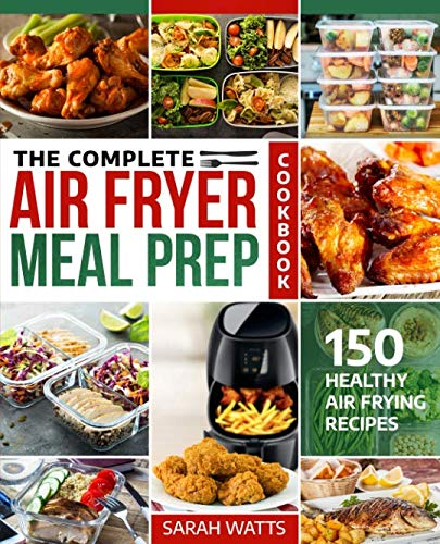 The Complete Air Fryer Meal Prep Cookbook: 150 Healthy Air Frying Recipes by Sarah Watts