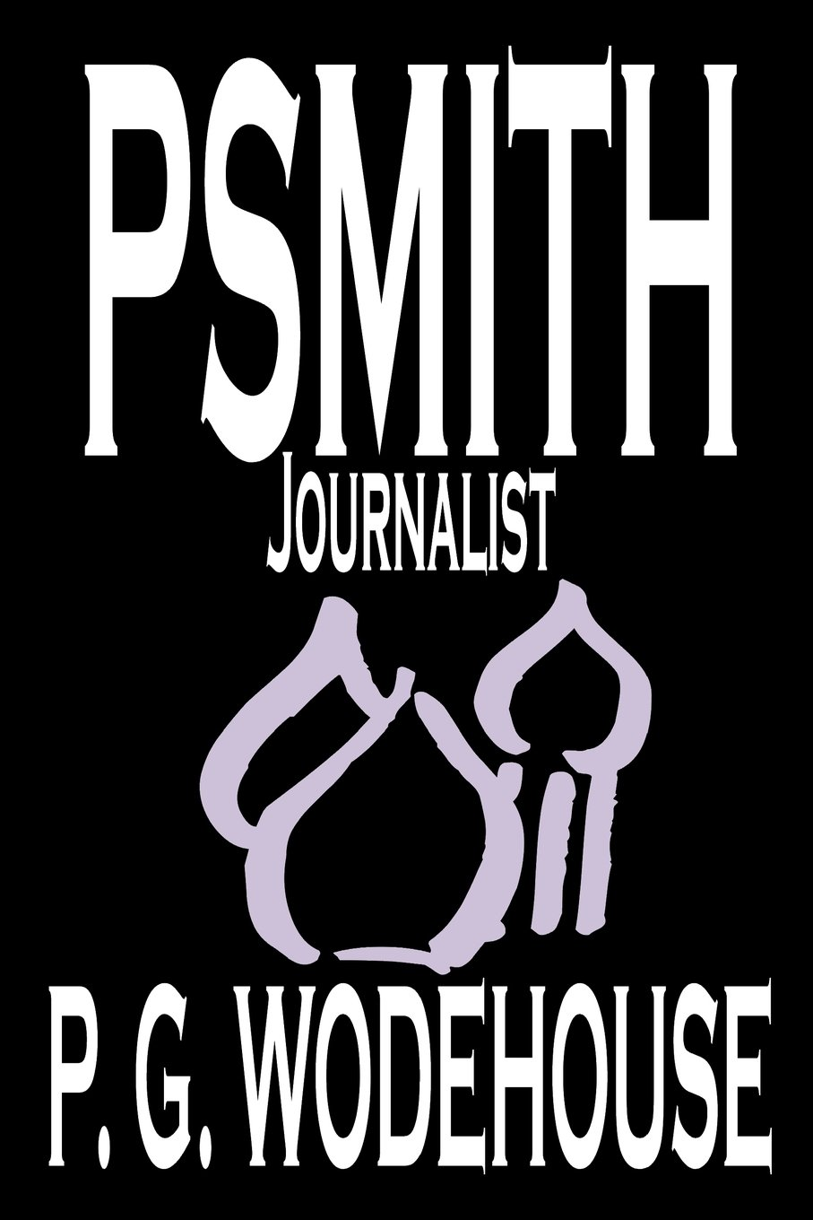 Download Psmith, Journalist by P. G. Wodehouse, Fiction, Literary, Humorous (Wildside Classic) PDF