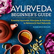 Ayurveda Beginner's Guide: Essential Ayurvedic Principles and Practices to Balance and Heal Naturally (Eng