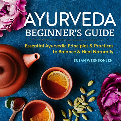 Ayurveda Beginner's Guide: Essential Ayurvedic Principles and Practices to Balance and Heal Naturally cover