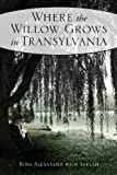 Where the Willow Grows in Transylvania, Rosa Alexander, 1617776130