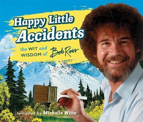 Happy Little Accidents: The Wit & Wisdom of Bob Ross cover