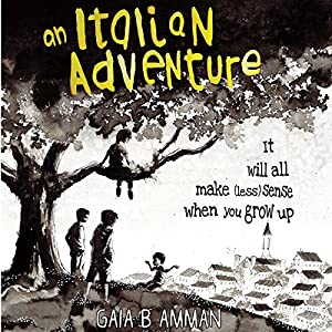 An Italian Adventure: It Will All Make (Less) Sense When You Grow Up Audiobook