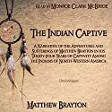 The Indian Captive: A Narrative of the Adventures and Sufferings of Matthew Brayton in his Thirty-Four Years of Captivity Among the Indians of North-Western America Audiobook by Matthew Brayton Narrated by Monroe Clark McBride