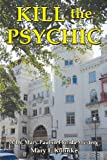 Kill the Psychic, Mary F. Kohnke, 0977453669