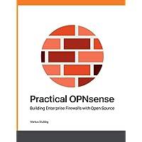 Practical OPNsense: Building Enterprise Firewalls with Open Source