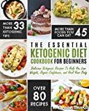 Ketogenic Diet: The Essential Ketogenic Diet Cookbook For Beginners - Delicious Ketogenic Recipes To Help You Lose Weight, Regain Confidence, and Heal Your Body (Ketogenic Cleanse)