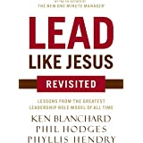 Lead Like Jesus Revisited: Lessons From the Greatest Leadership Role Model of All Time
