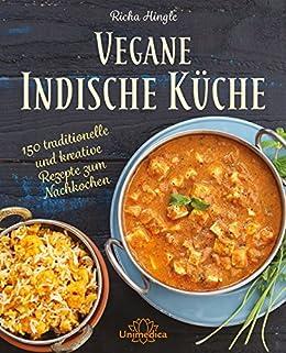 Amazon Com Vegane Indische Kuche 150 Traditionelle Und Kreative