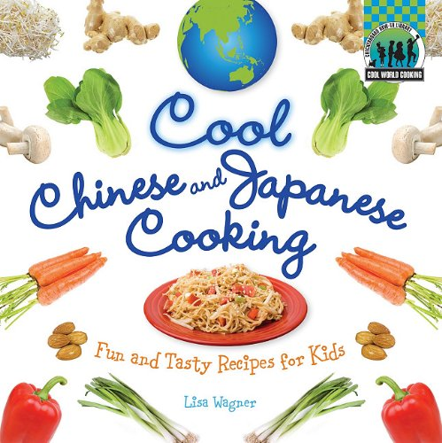 Cool Chinese & Japanese Cooking: Fun and Tasty Recipes for Kids (Cool World Cooking)