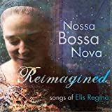 Reimagined: Songs of Elis Regina by Nossa Bossa Nova (2013-05-04)