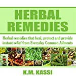 Herbal Remedies: Herbal Remedies That Heal, Protect and Provide Instant Relief from Everyday Common Ailments | K. M. Kassi
