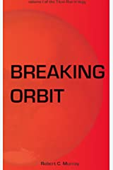 Breaking Orbit: vol. 1 of the Titan Run Trilogy Kindle Edition