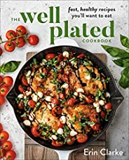 The Well Plated Cookbook: Fast, Healthy Recipes You'll Want to