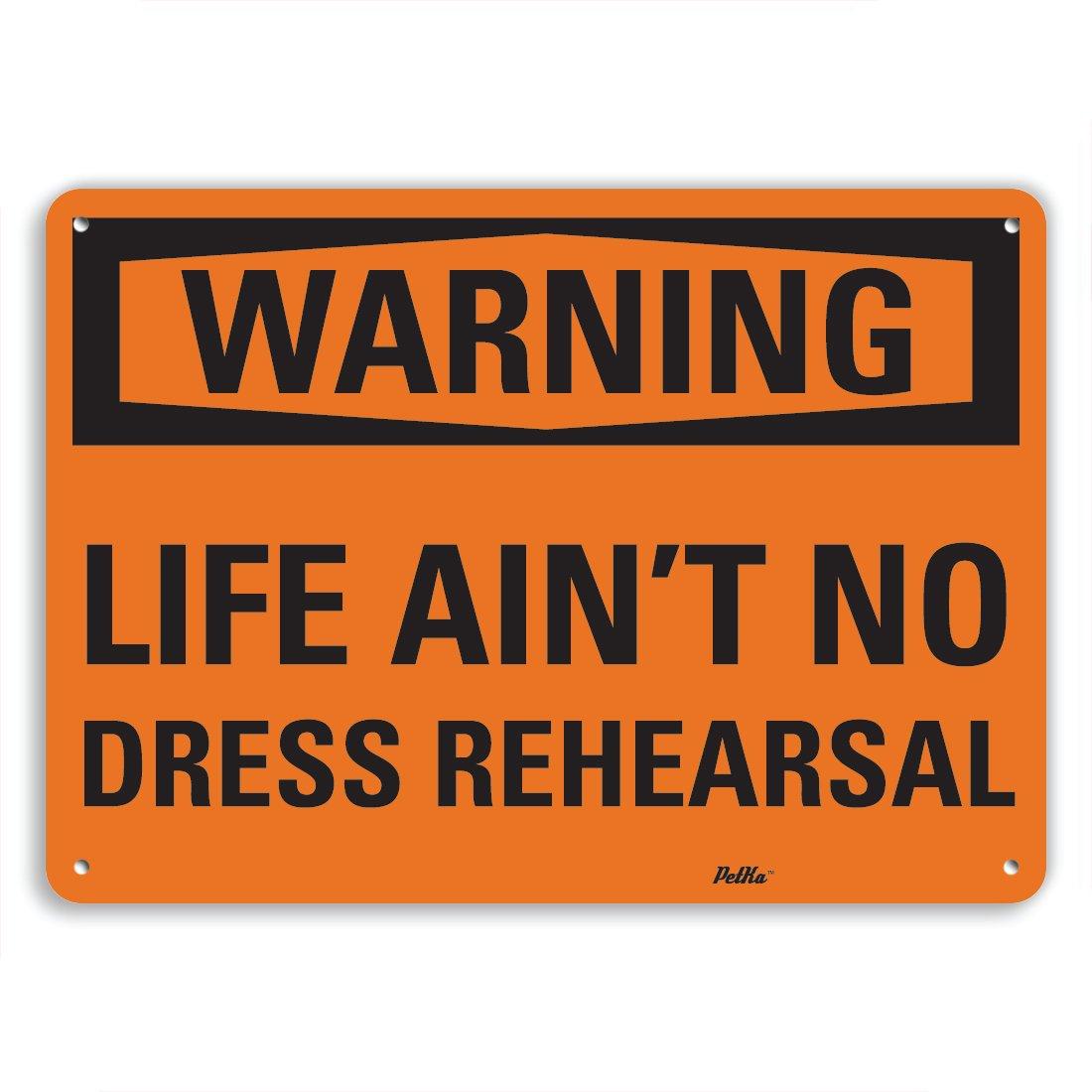 PetKa Signs and Graphics PKFO-0049-NA_14x10''Life ain't no Dress Rehearsal'' Aluminum Sign, 14'' x 10''