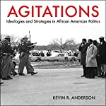 Agitations: Ideologies and Strategies in African American Politics | Kevin R. Anderson