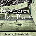 Nowhere is a Place Audiobook by Bernice McFadden Narrated by Robin Miles
