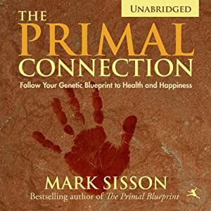 Amazon the primal connection follow your genetic blueprint to amazon the primal connection follow your genetic blueprint to health and happiness audible audio edition mark sisson stephen schlepmo primal malvernweather Image collections
