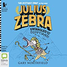 Entangled with the Egyptians: Julius Zebra, Book 3 Audiobook by Gary Northfield Narrated by Rupert Degas