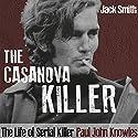 The Casanova Killer: The Life of Serial Killer Paul John Knowles Audiobook by Jack Smith Narrated by John N. Gully
