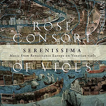Serenissima: Music From Renaissance Europe on Venetian Viols by Rose Consort of Viols