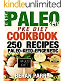 Paleo Cookbook: The New PALEO PKE Recipe Book (250 of the Best Paleo-Keto-Epigenetic Recipes): Transform your Weight Loss into a Feast for the Tastebuds!
