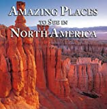 Amazing Places to See in North America, Publications International Staff, 1412716055