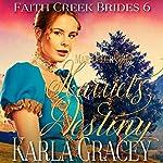 Harriet's Destiny: Faith Creek Brides, Book 6 | Karla Gracey
