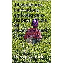 14 MEILLEURES INNOVATIONS AGRICOLES REPERTORIEES DANS CERTAINS PAYS EN VOIE DE DEVELOPPEMENT. (French Edition)