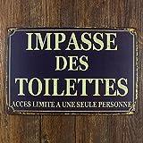 Impasse Des Toilettes Acces Limite A Une Seule Personne Metal Sign Tin Signs Retro Shabby Wall Plaque Metal Poster Plate 20x30cm Wall Art Coffee Shop Pub Bar Home Hotel Decor