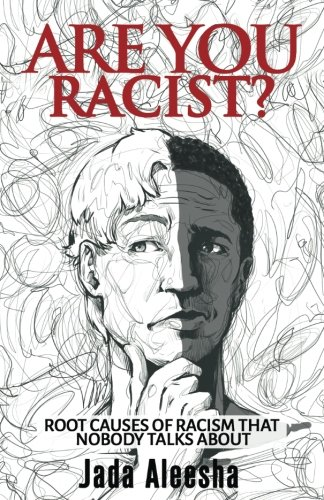 Are You Racist?: Root Causes Of Racism that Nobody Talks About