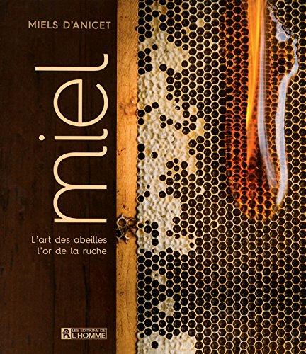 Le miel - L'art des abeilles, l'or de la ruche Broché – 31 mars 2014 Miels d'anicet Mathieu Dupuis l'or de la ruche de l'Homme