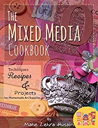 The Mixed Media Cook Book: Techniques, Recipes and Projects for Making and Using Home Made Art Supplies including Color Mists, Texture Paste and more!