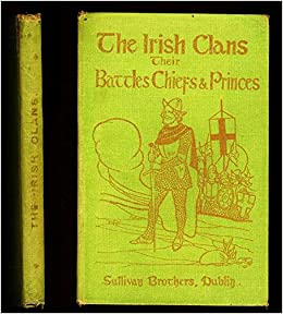 The Clans Of Ireland Their Battles Chiefs And Princes With