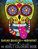 Sugar Skulls at Midnight Adult Coloring Book: Midnight Edition: A Unique Black Background Paper Antistress Coloring Gift for Men, Women, Teenagers & ... Mindful Meditation & Relaxation) (Volume 1)