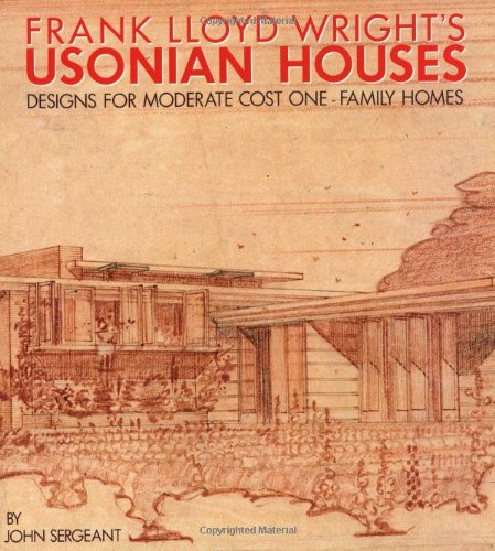 Frank Lloyd Wright's Usonian Houses: Designs for Moderate Cost One-Family Homes by WATSON-GUPTILL