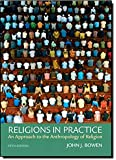 Religions in Practice: An Approach to the Anthropology of Religion (5th Edition)