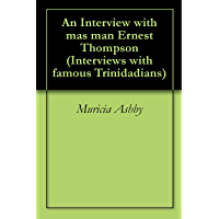 An Interview with mas man Ernest Thompson (Interviews with famous Trinidadians Book 7) (English Edition)