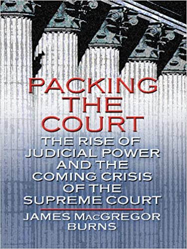 The Rise of Judicial Power and the Coming Crisis of the Supreme Court Packing the Court