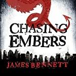Chasing Embers: A Ben Garston Novel | James Bennett