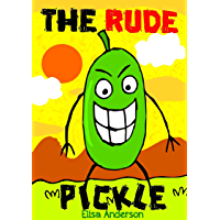 The Rude Pickle : A children's bedtime story for early readers, kindergartners and 1st graders with a moral lesson: An…