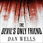 The Devil's Only Friend: John Cleaver, Book 4   Dan Wells