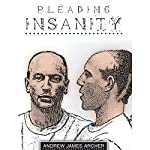 Pleading Insanity | Andrew James Archer