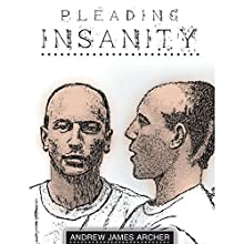 Pleading Insanity Audiobook by Andrew James Archer Narrated by Brian Jost