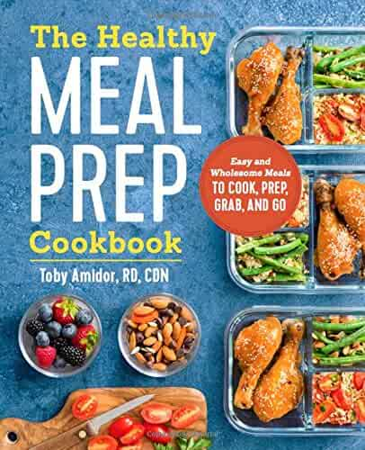 The Healthy Meal Prep Cookbook: Easy and Wholesome Meals to Cook, Prep, Grab, and Go