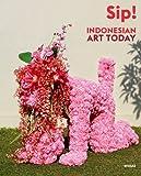 Sip! Indonesian Art Today, Matthias Arndt, 395476007X
