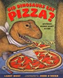 Did Dinosaurs Eat Pizza?, Lenny Hort, 0805067574