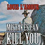 Mistakes Can Kill You: A Collection of Western Stories | Louis L'Amour