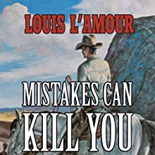 Mistakes Can Kill You: A Collection of Western Stories Audiobook by Louis L'Amour Narrated by Lance Axt